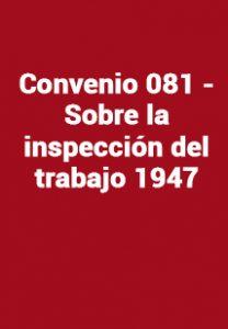 Convenio 081 - Sobre la inspección del trabajo 1947