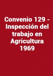 Convenio 129 - Inspección del trabajo en Agricultura 1969