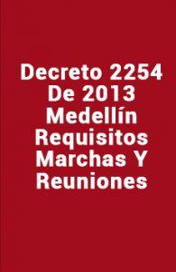 Decreto 2254 de 2013 Medellín, Requisitos, Marchas y Reuniones