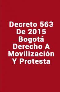 Decreto 563 de 2016 Bogotá. Derecho a Movilización y Protesta