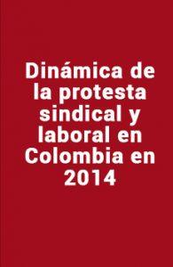 Dinámica de la protesta sindical y laboral en Colombia 2014