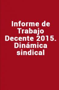 Informe de Trabajo Decente 2015. Dinámica sindical